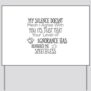 My Silence Doesnt Mean I Agree With You Yard Sign