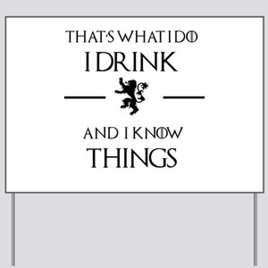 I drink and I know things Yard Sign