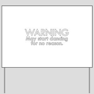 Warning: May start dancing for no reason Yard Sign