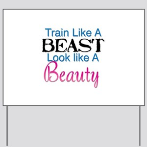 Train Like A Beast Look Like A Beauty Yard Sign