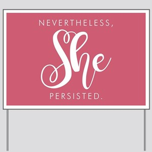 Nevertheless, She Persisted. Yard Sign