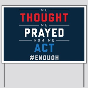 Now We Act #ENOUGH Yard Sign