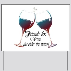 Friends and Wine the older the better Yard Sign
