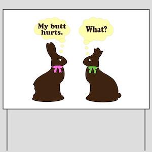 My butt hurts Chocolate bunnies Yard Sign