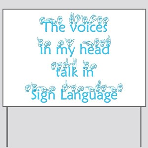 The voices in my head talk in Yard Sign
