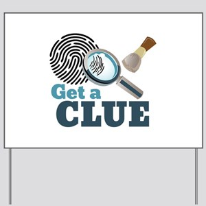 Get A Clue Yard Sign