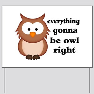 Everything Gonna Be Owl Right Yard Sign