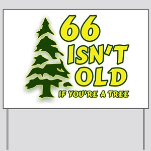 66 Isn't Old, If You're A Tree Yard Sign
