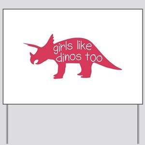 girls like dinos too Yard Sign