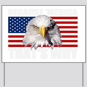 Because MERICA Thats Why US Flag America Yard Sign