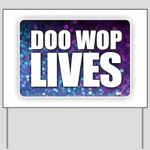 Doo Wop Lives Yard Sign