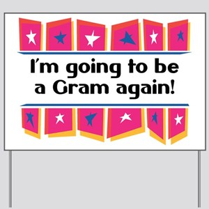 I'm Going to be a Gram Again! Yard Sign
