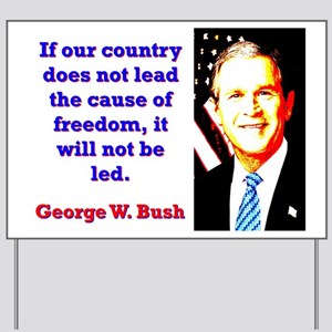 If Our Country Does Not Lead - G W Bush Yard Sign