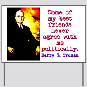 Some Of My Best Friends - Harry Truman Yard Sign