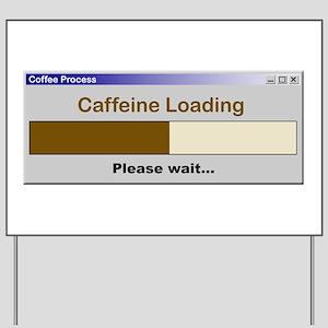 CaffeineLoading Yard Sign
