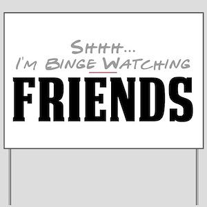 Shhh... I'm Binge Watching Friends Yard Sign