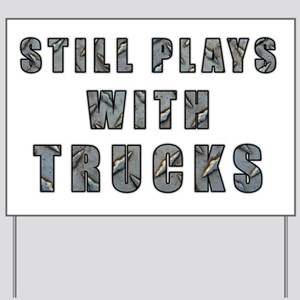 Still Plays With Trucks Yard Sign