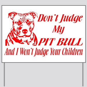 DONT JUDGE MY PIT BULL Yard Sign