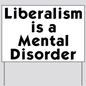 Liberalism is a Mental Disorder Yard Sign