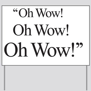 Oh Wow-black type Yard Sign