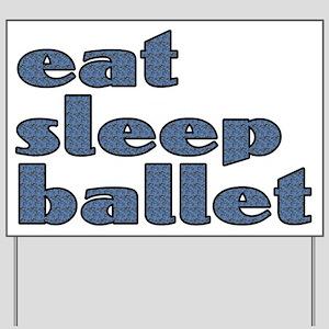 eat sleep ballet - Yard Sign