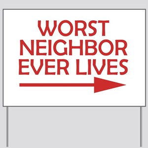 Worst Neighbor Ever Lives...yard Sign