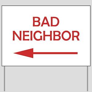 Bad Neighbor Yard Sign