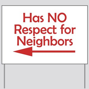 Bad Neighbors Has No Respect Yard Sign