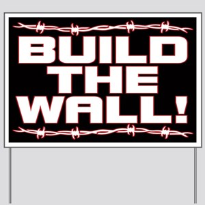 Build The Wall! Yard Sign