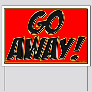 GO AWAY! Yard Sign