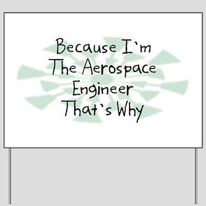 Because Aerospace Engineer Yard Sign