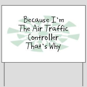 Because Air Traffic Controller Yard Sign