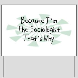 Because Sociologist Yard Sign