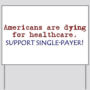 Single-Payer Healthcare Now! Yard Sign