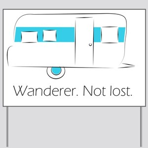 Wanderer. Not lost. Yard Sign