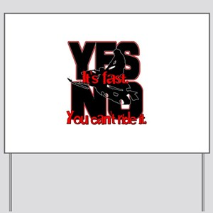 Yes It's Fast - No You Can't Yard Sign