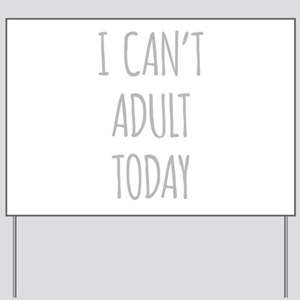 I Cant Adult Today Yard Sign