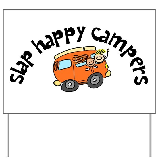 Slap Happy Campers Yard Sign By K8company Cafepress