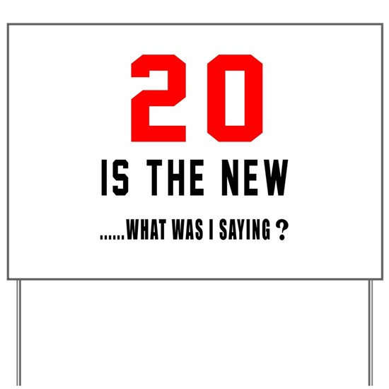 20 Is The New... What Was I Saying ?