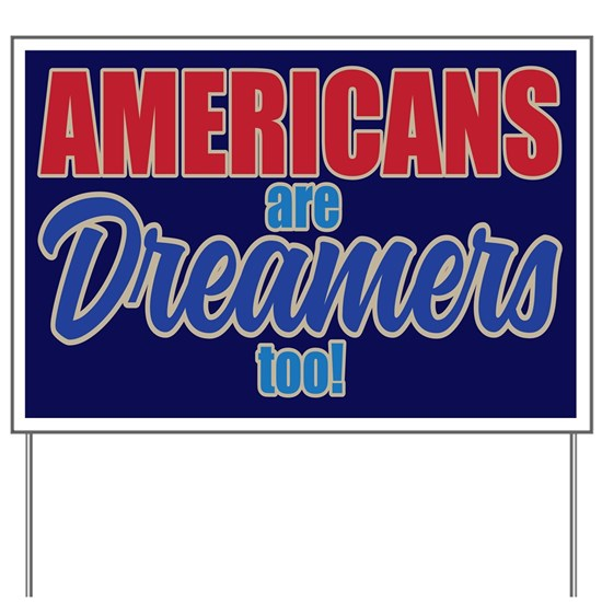 SIGN- AMERICANS ARE DREAMERS TOO!