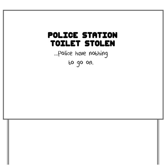 police station toilet stolen Yard Sign by MamaDiggs