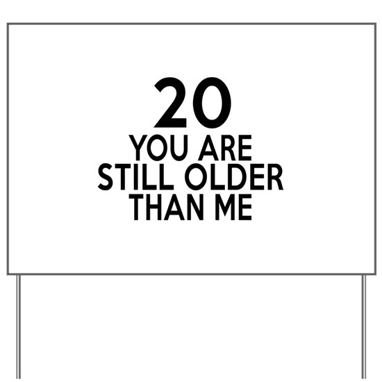 20 You Are Still Older Than Me