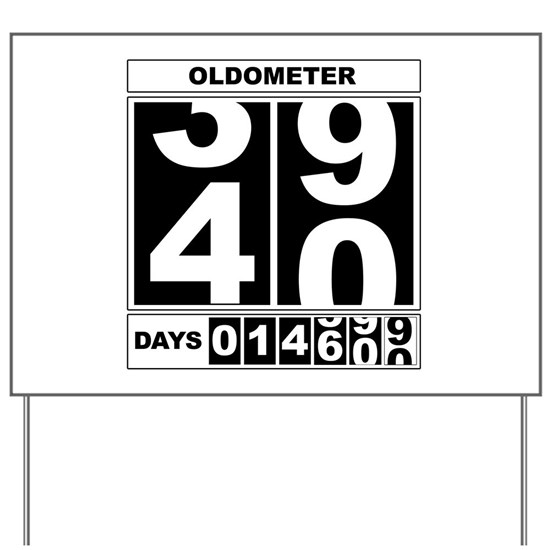7b987c99 40th Birthday Oldometer Yard Sign by Living Moments - CafePress