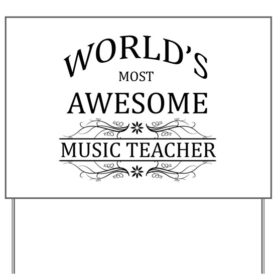 820f34fa4a85 World's Most Awesome Music Teacher Yard Sign by World's Best 2 - CafePress