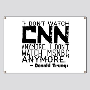 """I don't watch CNN anymore. I don't watch M Banner"
