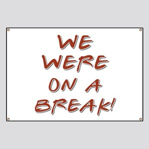 WE WERE ON A BREAK! Banner