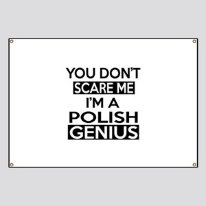 You Do Not Scare Me I Am Polish Genius Banner