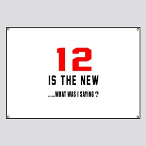 12 Is The New What Was I Saying ? Banner