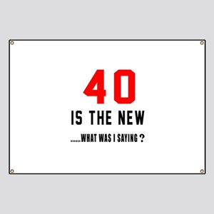 40 Is The New What Was I Saying ? Banner