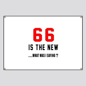 66 Is The New What Was I Saying ? Banner